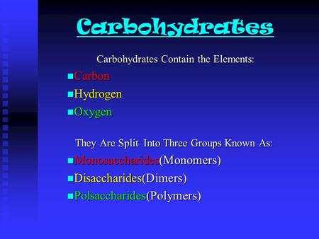 Carbohydrates Carbohydrates Contain the Elements: Carbon Carbon Hydrogen Hydrogen Oxygen Oxygen They Are Split Into Three Groups Known As: They Are Split.