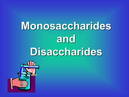 Monosaccharides and Disaccharides The elements which make up carbohydrates are: Carbon(C) Hydrogen(H) Oxygen(O)