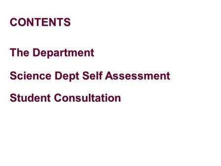 CONTENTS Science Dept Self Assessment Student Consultation The Department.