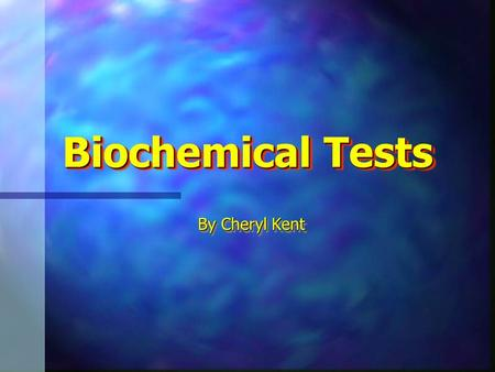Biochemical Tests By Cheryl Kent Biochemical Tests Biochemical tests identify the main biologically important chemical compounds. For each test take.