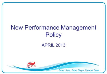 New Performance Management Policy APRIL 2013. So whats this all about? A fair, wider ranging and more open system for honest performance assessment …in.