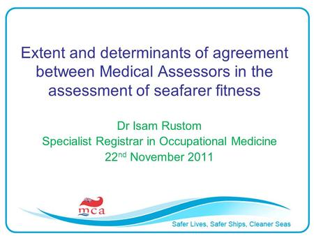 Extent and determinants of agreement between Medical Assessors in the assessment of seafarer fitness Dr Isam Rustom Specialist Registrar in Occupational.