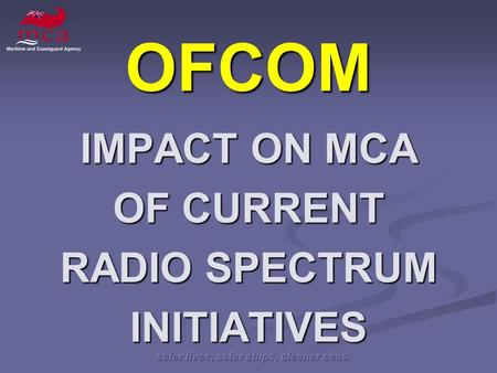 OFCOM IMPACT ON MCA OF CURRENT RADIO SPECTRUM INITIATIVES.