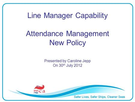 Line Manager Capability Attendance Management New Policy Presented by Caroline Jepp On 30 th July 2012.