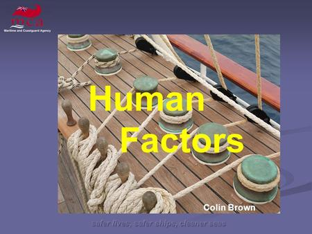 Safer lives, safer ships, cleaner seas Human Factors Colin Brown.