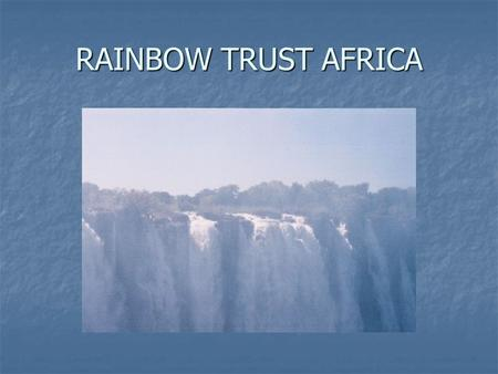RAINBOW TRUST AFRICA. Rainbow Projects 2003 Relief – food aid Relief – food aid Outreach – new evangelist/pastor Outreach – new evangelist/pastor Grannies.