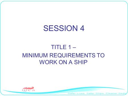 SESSION 4 TITLE 1 – MINIMUM REQUIREMENTS TO WORK ON A SHIP.