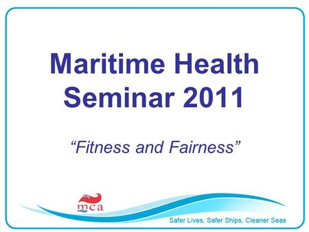 Maritime Health Seminar 2011 Fitness and Fairness.
