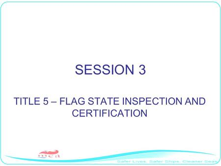 SESSION 3 TITLE 5 – FLAG STATE INSPECTION AND CERTIFICATION.
