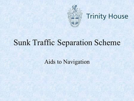 Sunk Traffic Separation Scheme Aids to Navigation.