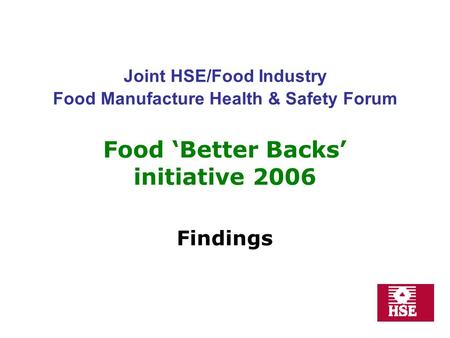 Joint HSE/Food Industry Food Manufacture Health & Safety Forum Food Better Backs initiative 2006 Findings.