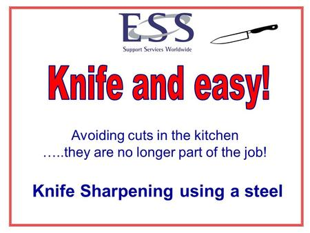 Avoiding cuts in the kitchen …..they are no longer part of the job! Knife Sharpening using a steel.