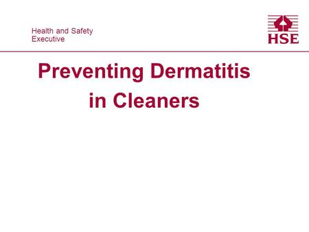 Health and Safety Executive Health and Safety Executive Preventing Dermatitis in Cleaners.