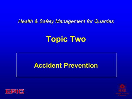 Accident Prevention Health & Safety Management for Quarries Topic Two.