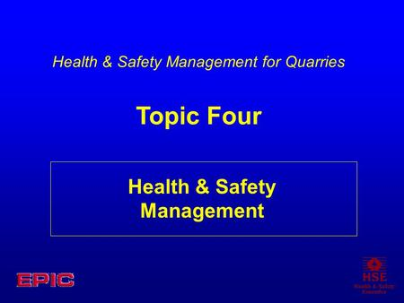 Health & Safety Management Health & Safety Management for Quarries Topic Four.