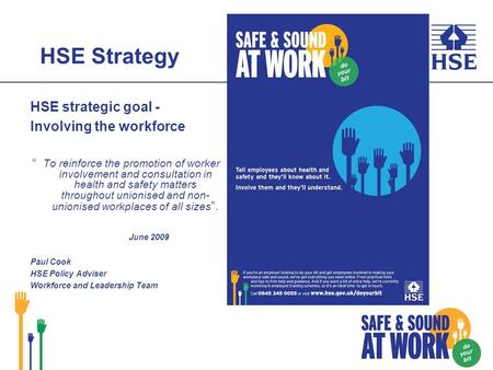 HSE Strategy HSE strategic goal - Involving the workforce To reinforce the promotion of worker involvement and consultation in health and safety matters.