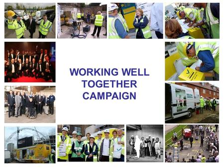 WORKING WELL TOGETHER CAMPAIGN. Our Aims The WWT network aims to improve health and safety performance in the construction industry and thereby help prevent.