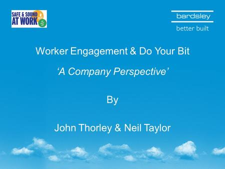 Worker Engagement & Do Your Bit A Company Perspective By John Thorley & Neil Taylor.