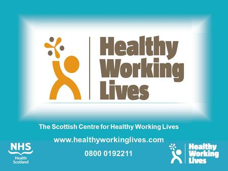 The Scottish Centre for Healthy Working Lives www.healthyworkinglives.com 0800 0192211.