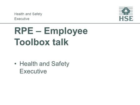 RPE – Employee Toolbox talk Health and Safety Executive Health and Safety Executive.