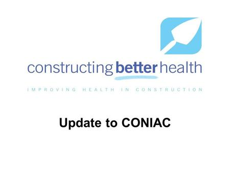 Update to CONIAC. What is CBH? A not-for-profit professional organisation for the construction industry; working in partnership with the occupational.