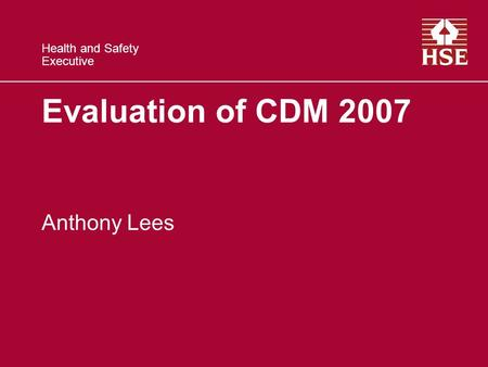 Health and Safety Executive Evaluation of CDM 2007 Anthony Lees.