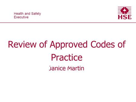 Health and Safety Executive Health and Safety Executive Review of Approved Codes of Practice Janice Martin DERMATITIS – and you!