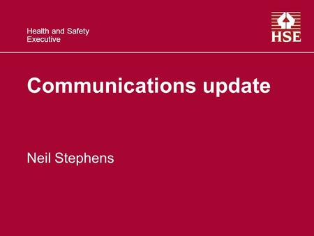 Health and Safety Executive Communications update Neil Stephens.