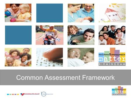 Common Assessment Framework. The way things used to be: Healthcare Staff Youth Offending Team Child Psychologist Connexions PA Educ. Welfare Officers.