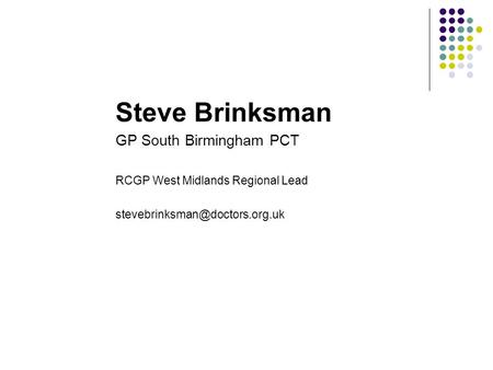 Steve Brinksman GP South Birmingham PCT RCGP West Midlands Regional Lead