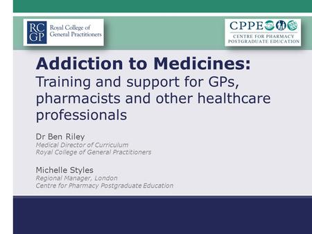 Educational solutions for the NHS pharmacy workforce Addiction to Medicines: Training and support for GPs, pharmacists and other healthcare professionals.