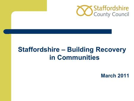 Staffordshire – Building Recovery in Communities March 2011.