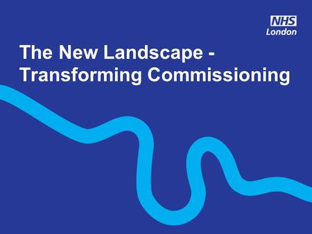 The New Landscape - Transforming Commissioning. Agenda The likely impact of the White Paper on the commissioning landscape The NHS London Commissioning.