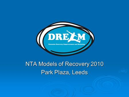 NTA Models of Recovery 2010 Park Plaza, Leeds. Mission Statement Doncaster Recovery Empowerment and Mentoring meet to offer emotional and practical support.