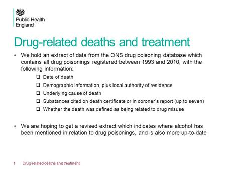 Drug-related deaths and treatment We hold an extract of data from the ONS drug poisoning database which contains all drug poisonings registered between.