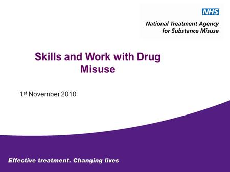 Skills and Work with Drug Misuse 1 st November 2010.