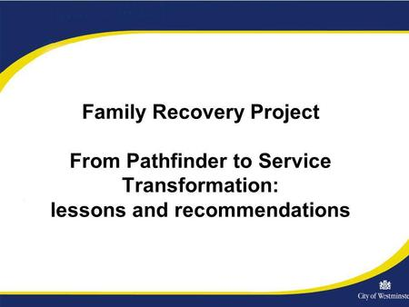 Family Recovery Project From Pathfinder to Service Transformation: lessons and recommendations.