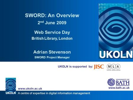 A centre of expertise in digital information management www.ukoln.ac.uk www.bath.ac.uk UKOLN is supported by: SWORD: An Overview 2 nd June 2009 Web Service.