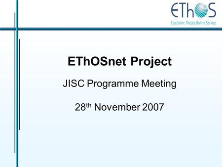 EThOSnet Project JISC Programme Meeting 28 th November 2007.