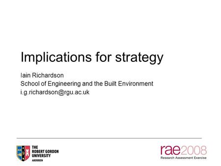 Implications for strategy Iain Richardson School of Engineering and the Built Environment