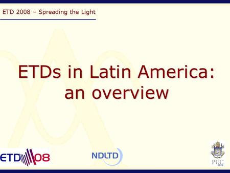 ETD 2008 – Spreading the Light ETDs in Latin America: an overview.