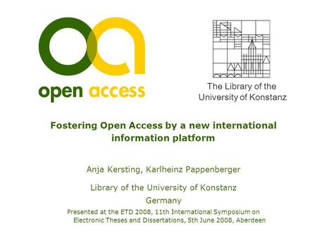 The Library of the University of Konstanz Fostering Open Access by a new international information platform Anja Kersting, Karlheinz Pappenberger Library.