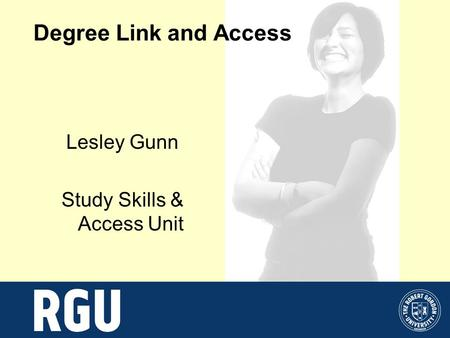 Degree Link and Access Lesley Gunn Study Skills & Access Unit.