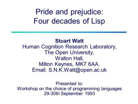 Pride and prejudice: Four decades of Lisp Stuart Watt Human Cognition Research Laboratory, The Open University, Walton Hall, Milton Keynes, MK7 6AA. Email: