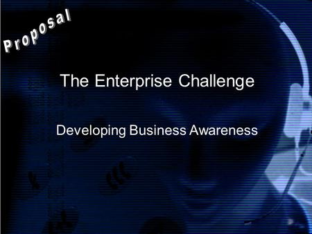The Enterprise Challenge Developing Business Awareness.