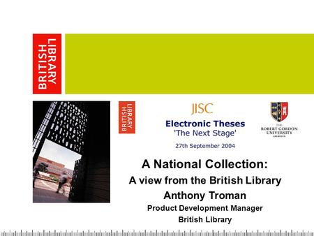 A National Collection: A view from the British Library Anthony Troman Product Development Manager British Library.