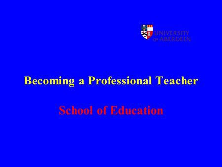 Becoming a Professional Teacher School of Education.