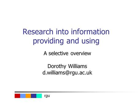 Rgu Research into information providing and using A selective overview Dorothy Williams