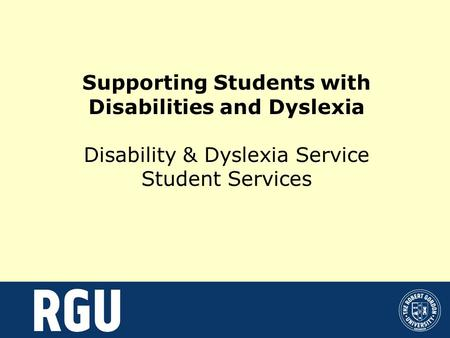 Supporting Students with Disabilities and Dyslexia Disability & Dyslexia Service Student Services.