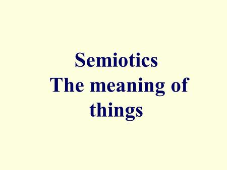 Semiotics The meaning of things. CCS Hand In Monday 7 April 5.00pm Shelves outside GP20 CCS Office. Lower Floor Grays Portakabin.